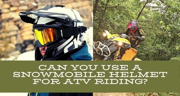 Can you use a snowmobile helmet for ATV riding?